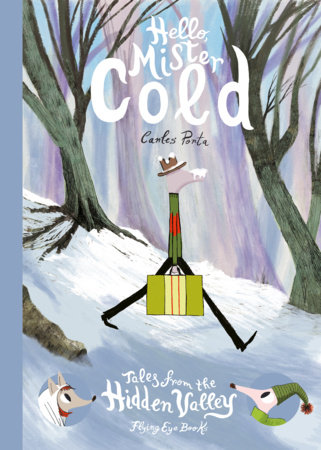 Hello Mister Cold: Tales from the Hidden Valley by Carles Porta