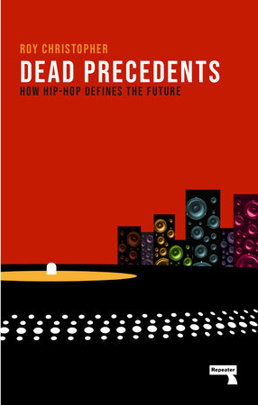 Dead Precedents by Roy Christopher