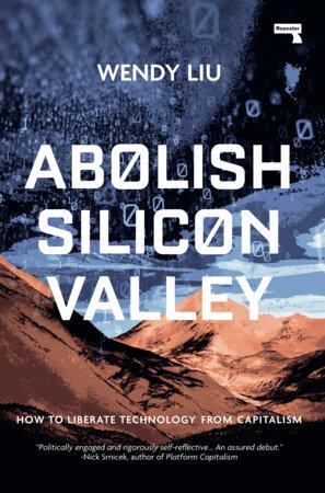 Abolish Silicon Valley by Wendy Liu