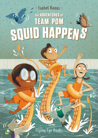 The Adventures of Team Pom: Squid Happens by Isabel Roxas