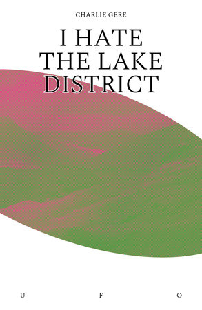 I Hate the Lake District by Charlie Gere