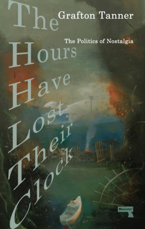 The Hours Have Lost Their Clock by Grafton Tanner