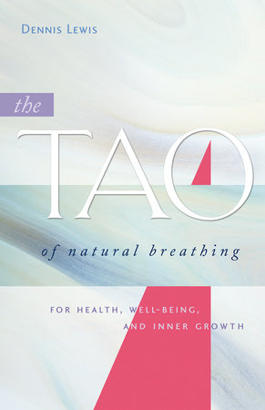 The Tao of Natural Breathing by Dennis Lewis