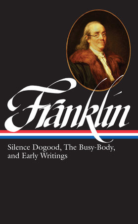 Benjamin Franklin: Silence Dogood, The Busy-Body, and Early Writings (LOA #37a) by Benjamin Franklin