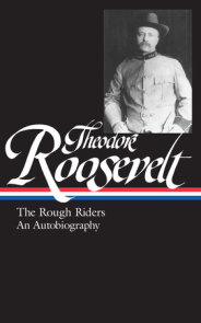 Theodore Roosevelt: The Rough Riders, An Autobiography (LOA #153)