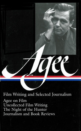 James Agee: Film Writing and Selected Journalism (LOA #160) by James Agee