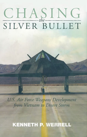 Chasing the Silver Bullet by Kenneth P. Werrell