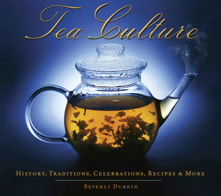 Tea Culture: History, Traditions, Celebrations, Recipes & More by Beverly Dubrin
