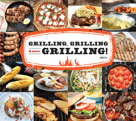 Grilling, Grilling & More Grilling! by Dror Pilz