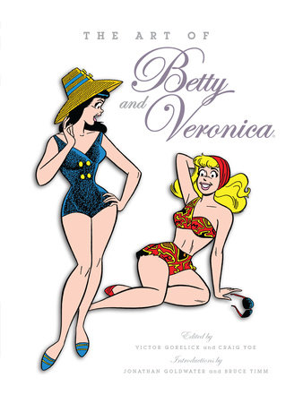 The Art of Betty & Veronica by Edited by Victor Gorelick and Craig Yoe