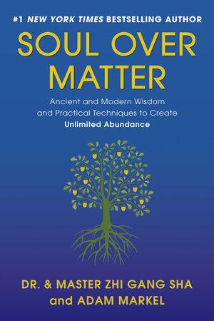 Soul Over Matter by Zhi Gang Sha and Adam Markel