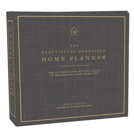 Beautifully Organized Home Planner by Nikki Boyd