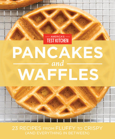 America's Test Kitchen Pancakes and Waffles by