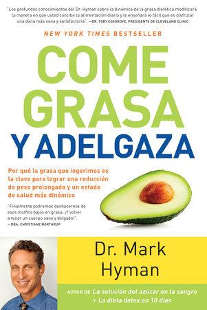 Come grasa y adelgaza: Por que la grasa que comemos es la clave para acelerar el  metabolismo  / Eat Fat, Get Thin by Mark Hyman