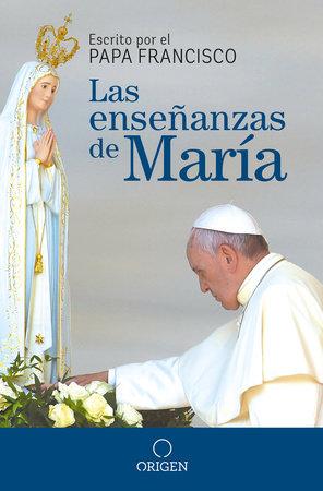 Las enseñanzas de María / The Virgin Mary's Teachings by Papa Francisco