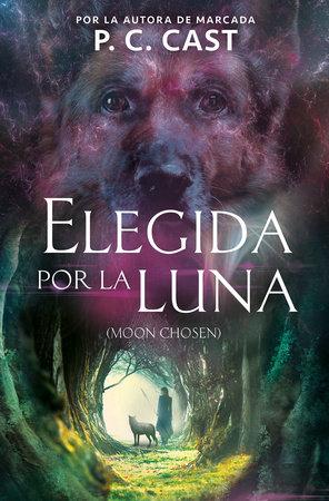 Elegida por la luna / Moon Chosen by P.C. Cast
