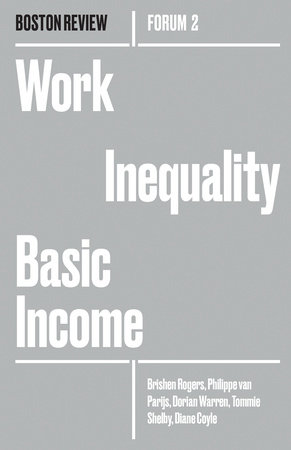 Work Inequality Basic Income by Brishen Rogers, Philippe Van Parjis, Dorian Warren, Tommie Shelby and Diane Coyle