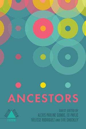 Ancestors by edited by Alexis Pauline Gumbs, Ed Pavlic, and Ivelisse Rodriguez