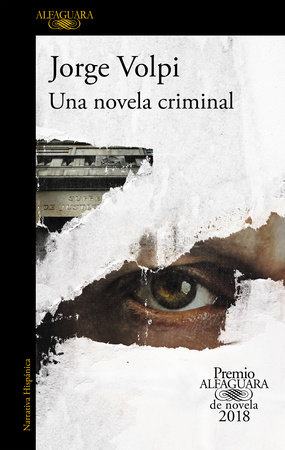 Una novela criminal. Premio Alfaguara de novela 2018 / A Crime Novel by Jorge Volpi