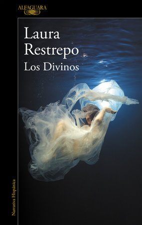 Los divinos / The Divine by Laura Restrepo