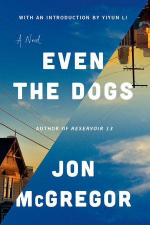 Even the Dogs by Jon Mcgregor