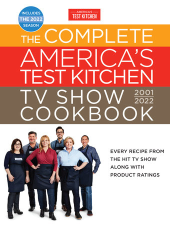 The Complete America's Test Kitchen TV Show Cookbook 2001–2022 by America's Test Kitchen