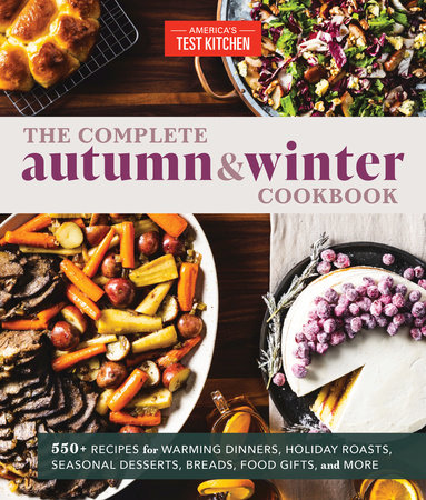 The Complete Autumn and Winter Cookbook by America's Test Kitchen