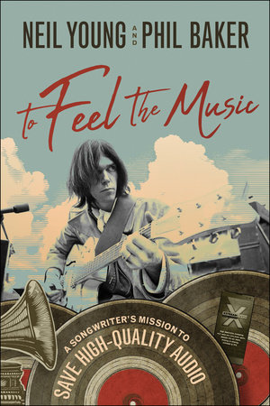 To Feel the Music by Neil Young and Phil Baker