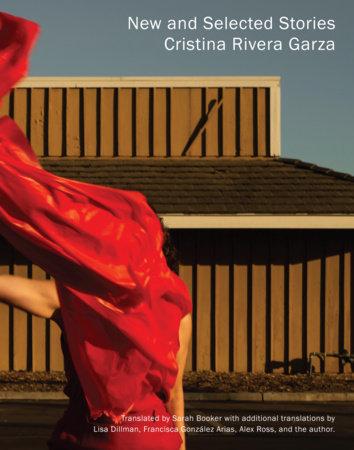 New and Selected Stories by Cristina Rivera Garza