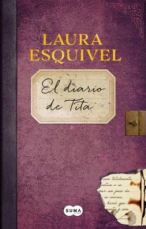 El diario de Tita (El diario de Como agua para chocolate) / Tita's Diary by Laura Esquivel