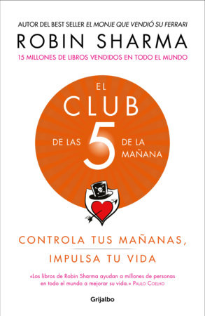 El Club de las 5 de la mañana: Controla tus mañanas, impulsa tu vida / The 5 a.m. Club by Robin Sharma