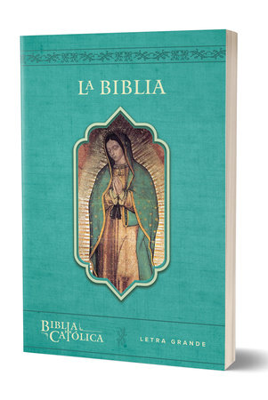 La Biblia Católica: Edición letra grande. Rústica, azul, con Virgen de Guadalupe en cubierta / Catholic Bible. Paperback, blue, with Virgen on the cover by Biblia de America