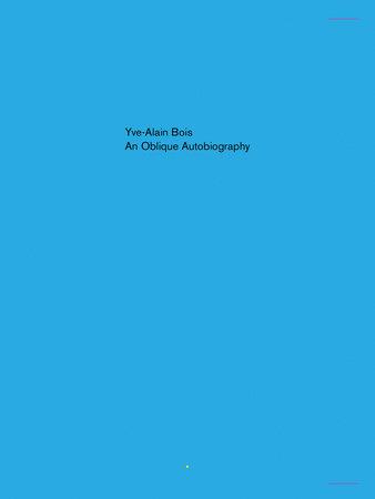 An Oblique Autobiography by Yve-Alain Bois