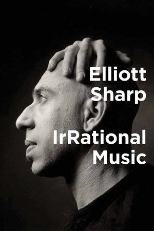 IrRational Music by Elliott Sharp