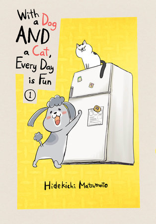 With a Dog AND a Cat, Every Day is Fun, volume 1 by Hidekichi Matsumoto