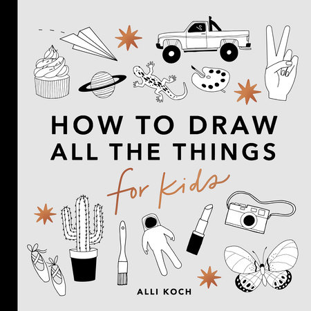 All the Things: How to Draw Books for Kids by Alli Koch