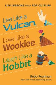 Live Like a Vulcan, Love Like a Wookiee, Laugh Like a Hobbit