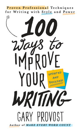 100 Ways to Improve Your Writing (Updated) by Gary Provost