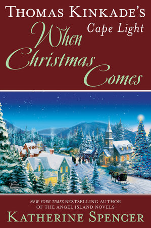 Thomas Kinkade's Cape Light: When Christmas Comes by Katherine Spencer