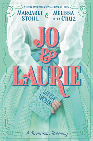 Jo & Laurie by Margaret Stohl and Melissa de la Cruz