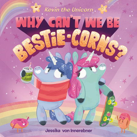 Kevin the Unicorn: Why Can't We Be Bestie-corns? by Jessika von Innerebner