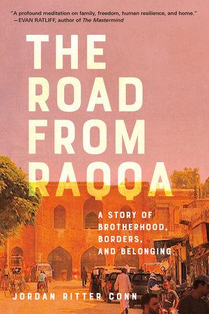 The Road from Raqqa by Jordan Ritter Conn