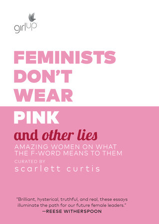 Feminists Don't Wear Pink and Other Lies by Scarlett Curtis