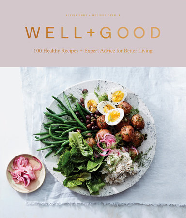 Well+Good Cookbook by Alexia Brue and Melisse Gelula