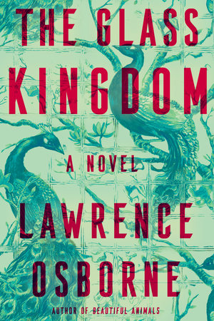 The Glass Kingdom by Lawrence Osborne