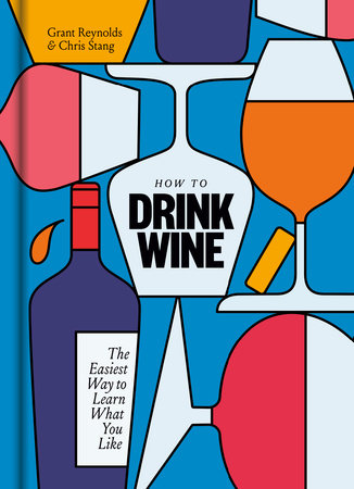 How to Drink Wine by Grant Reynolds and Chris Stang
