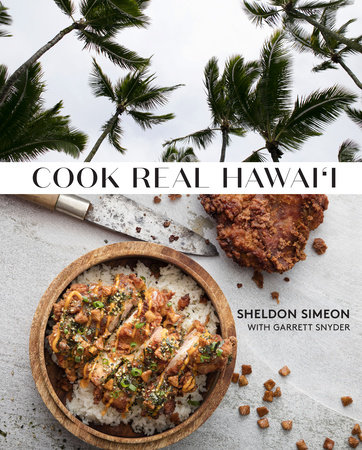 Cook Real Hawai'i by Sheldon Simeon and Garrett Snyder