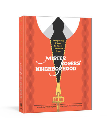 Everything I Need to Know I Learned from Mister Rogers' Neighborhood by Melissa Wagner and Fred Rogers Productions