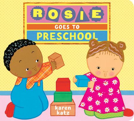 Rosie Goes to Preschool by Karen Katz