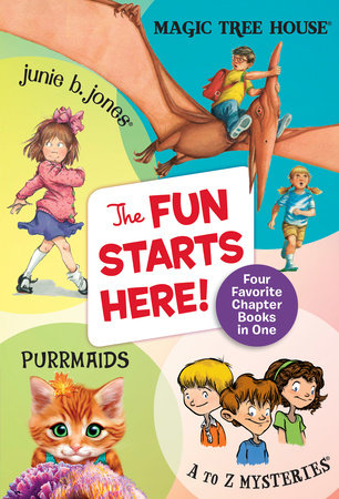 The Fun Starts Here! by Mary Pope Osborne, Barbara Park, Ron Roy and Sudipta Bardhan-Quallen